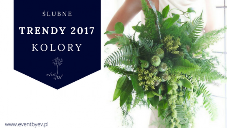 Trendy Ślubne 2017 – kolor roku greenery