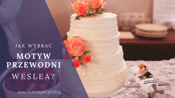 Motyw przewodni wesela – 6 przydatnych wskazówek przy jego wyborze