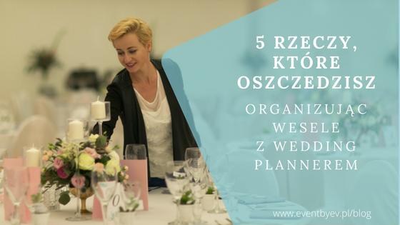 Wedding Planner – poznaj 5 rzeczy które oszczędzisz dzięki niemu!