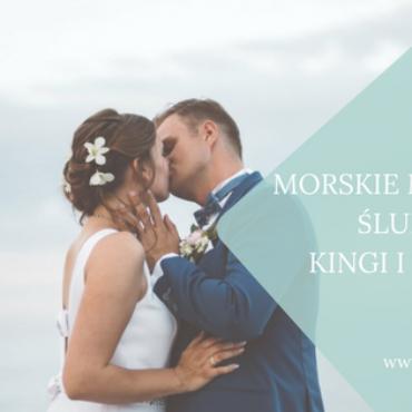 Morskie marzenie ślubne Kingi i Tomka