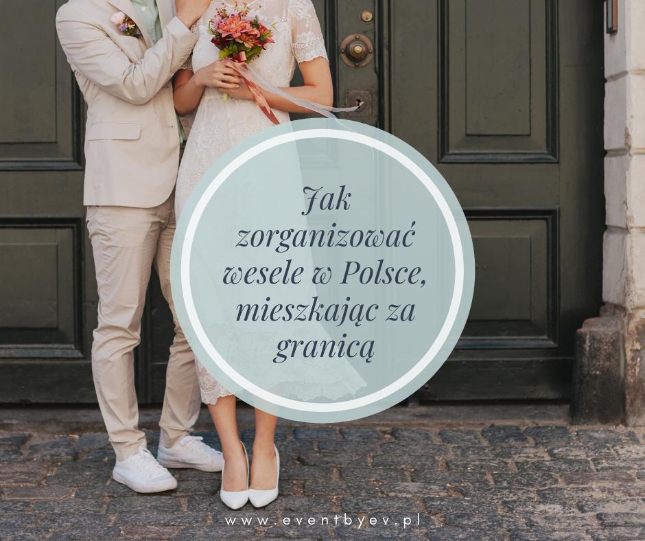 Jak zroganizować wesele, mieszkając za granicą?