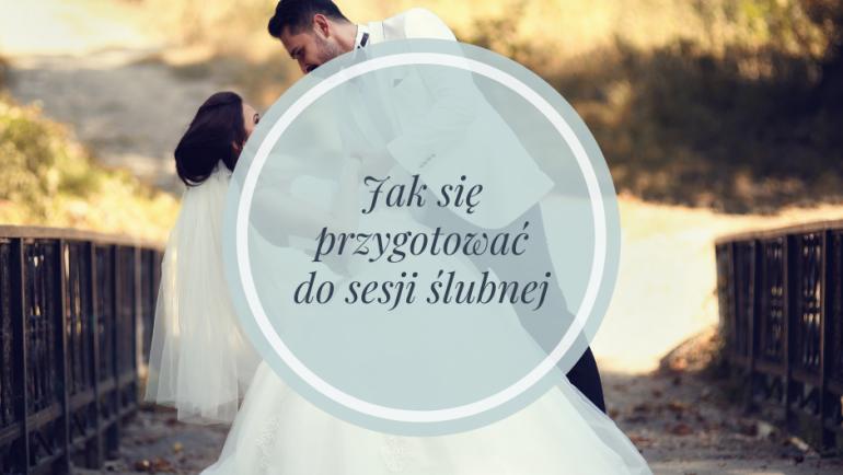 Jak przygotować się do sesji ślubnej?
